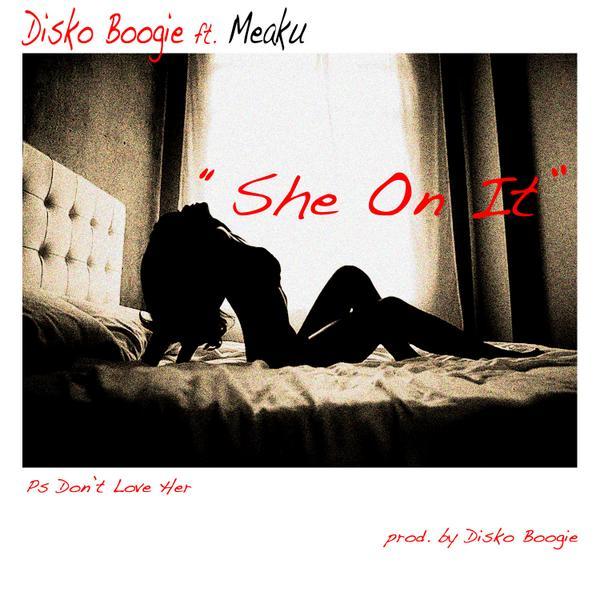 """#newmusic @DISKOBOOGIE ft @MEAKU """"SHE ON IT"""" https://t.co/JzymZSKVll http://t.co/LfkcPifyXz"""
