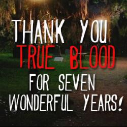 THANK YOU TRUE BLOOD FOR SEVEN WONDERFUL YEARS! http://t.co/du7DPqbPMM #trueblood #TrueToTheEnd #RIPTrueBlood http://t.co/vxAxZZcBES
