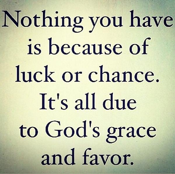 Nothing you have is by luck or chance. It is all due to #God's #grace and #favor. @fancyfrancois @denise_boutte http://t.co/zE4AjTBQL5