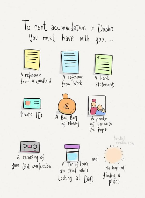Sad, but funny and true RT @twisteddoodles: To rent accommodation in Dublin you need to have these... http://t.co/MFN8fyBVA9