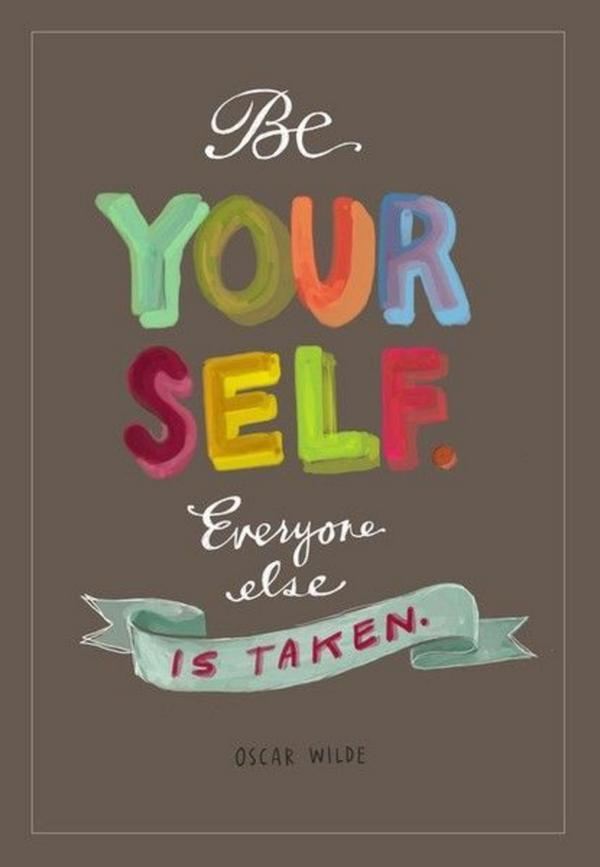 Be yourself. Everyone else is taken. ~Oscar Wilde http://t.co/nHS4zJtuXN