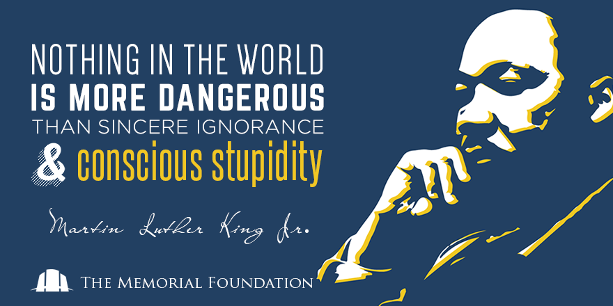 Nothing in the world is more dangerous than sincere ignorance and conscious stupidity. -Martin Luther King Jr. http://t.co/zYNQlfAK23