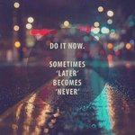 Do it now, or youll never accomplish it. http://t.co/YfBa3Saq9r