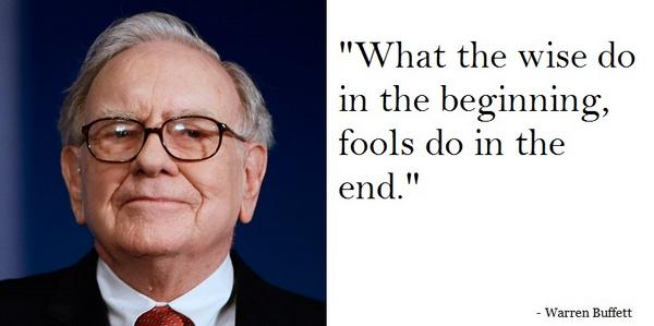 """What the wise do in the beginning, fools do in the end."" - Warren Buffett #QOTD http://t.co/A4lVhOoRf3"