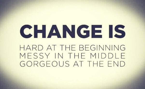 Change is: * Hard at the beginning * Messy in the middle * Gorgeous at the end! http://t.co/vdEcYWPmum via @danicaworthy @10MillionMiler