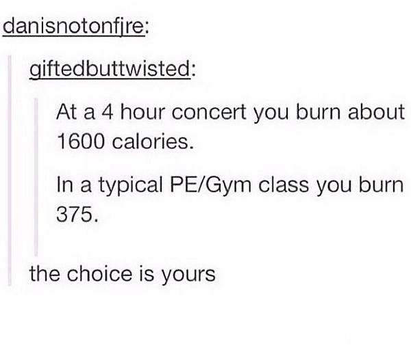 Now I know why I used to skip gym for concerts