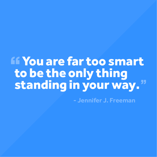 """You are far too smart to be the only thing standing in your way"" – Jennifer J. Freeman  #MotivationalMonday http://t.co/qUEEbAMCGg"