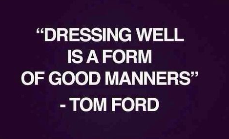 Dressing well is a form of good manners - @TomFordIntl http://t.co/R35ydw2FMi