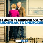 RT @YesScotland: Today is the last chance to campaign. Use your time wisely! Get out and speak to undecided voters. #VoteYes #indyref http://t.co/wwwyBrduHW