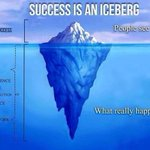 This is so true for all us... The tip of the iceberg is what's seen.. but what lies beneath is our Hard work..