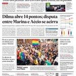 Capa de hoje: Dilma abre 14 pontos; disputa entre Marina e Aécio se acirra http://t.co/Ip71oO6rZN http://t.co/miEgtsokB1