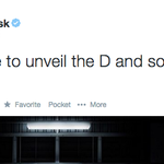 """RT @savedyouaverge: """"Unveil the D"""" RT @verge: Tesla prepares to unveil new car and something else http://t.co/jNe4l3iO2o"""
