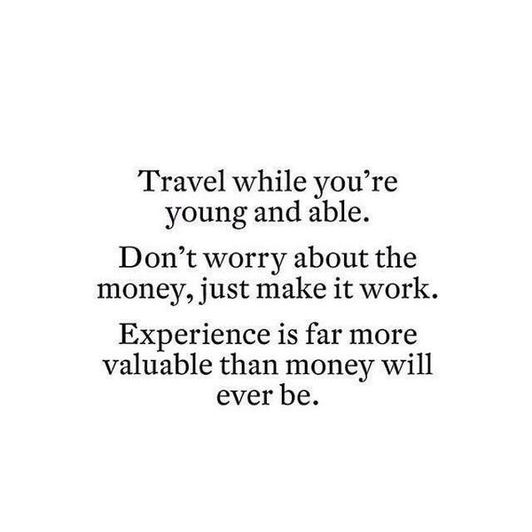 Travel while you're young & able. Experience is far more valuable than money will ever be. http://t.co/f2eLmKPmH8