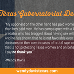 """RT @WendyDavisTexas: Join me in saying """"no thank you"""" to @GregAbbott_TX. Donate now to help push us over the edge: http://t.co/U89B57kNxw http://t.co/fW2fvyn7lx"""