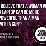 RT @socialgood: A woman with a laptop can be more powerful than a man with a gun #2030Now http://t.co/qpPlMR42oD