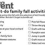 RT @Todaysparent: Print our checklist of 50 fun #FALL #activities! See if you &your fam can complete them all--> http://t.co/Z5BniNGvri http://t.co/Hs97i2uUvX