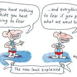 """nothing to hide? nothing to fear: """"@mdavidcartoons: Abbott explains the new laws. #auspol http://t.co/PUVw2znYG8"""" #ASIO"""