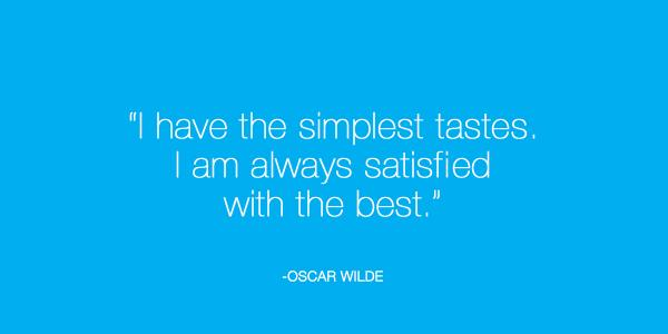 """I have the simplest tastes. I am always satisfied with the best."" - Oscar Wilde http://t.co/Sf0as4bw1v"