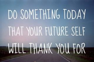 Do something today that your future self will thank you for. http://t.co/0W8ucL4w9A