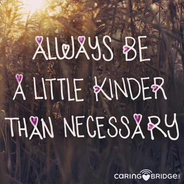 Always be a little kinder than necessary -J.M. Barrie http://t.co/XAQcrDKZPh