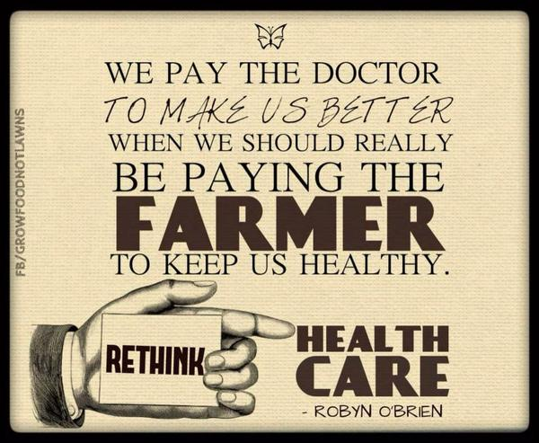 Food for thought: We pay the doctor to make us better when we should really be paying the farmer to keep us healthy. http://t.co/mYWMv4mjZ8
