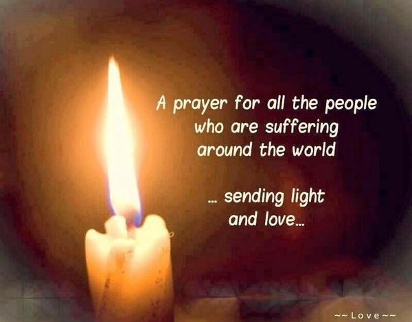 A #Prayer To All My #SistersAndBrothers Who Are Suffering Around The World; Sending #Love, #Hope And #Light Your Way~ http://t.co/556ZXGhW9y