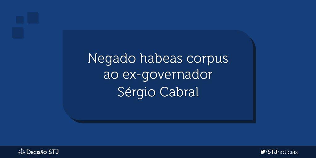 Sexta Turma nega habeas corpus ao ex-governador do RJ, Sérgio Cabral.