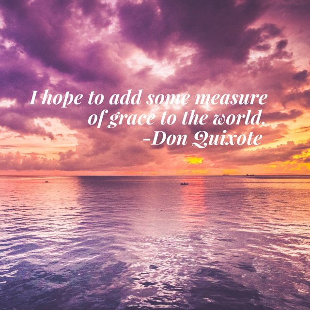 I hope to add some measure of #grace to the world. --Don Quixote https://t.co/mK22bKnnzh