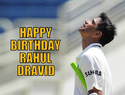 HAPPY BIRTHDAY MY PERFECT -- RAHUL DRAVID