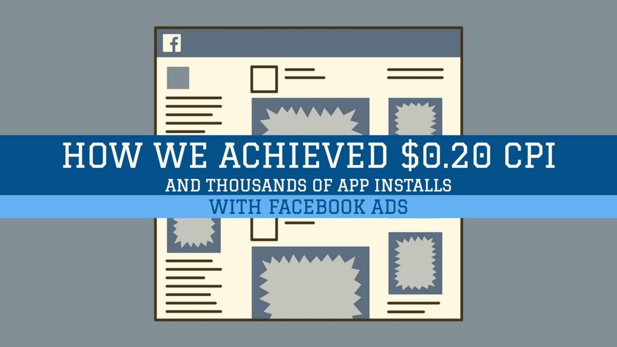 [Ideas Inside] How we achieved $0.20 CPI w/ Facebook Ads