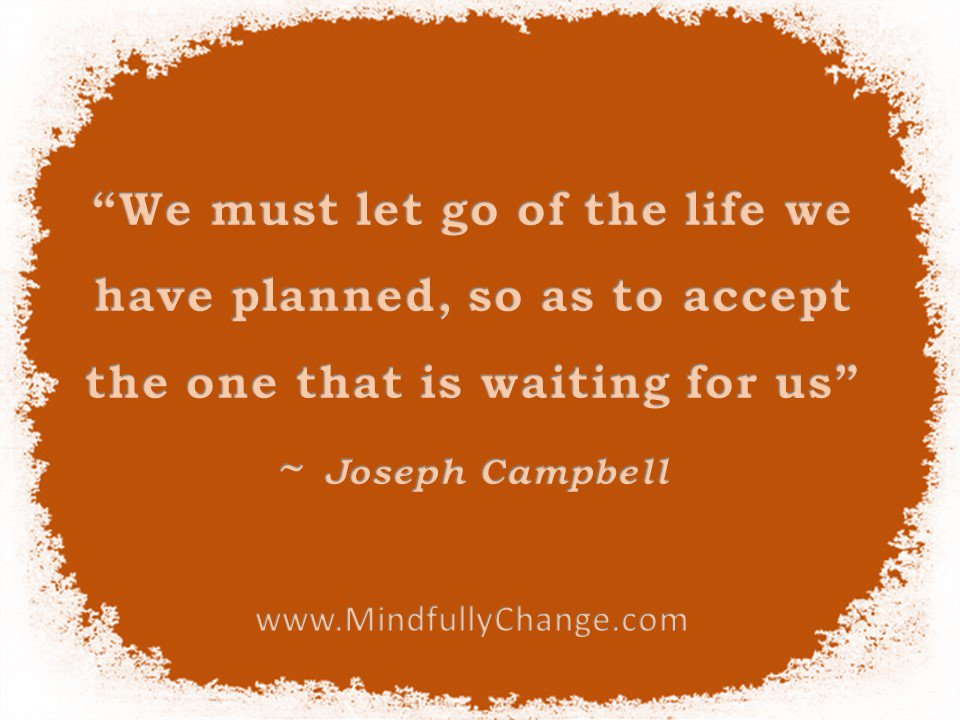 """""""We must let go of the life we have planned, so as to accept the one that is waiting"""" ~ Joseph Campbell https://t.co/ezHNui67rZ"""