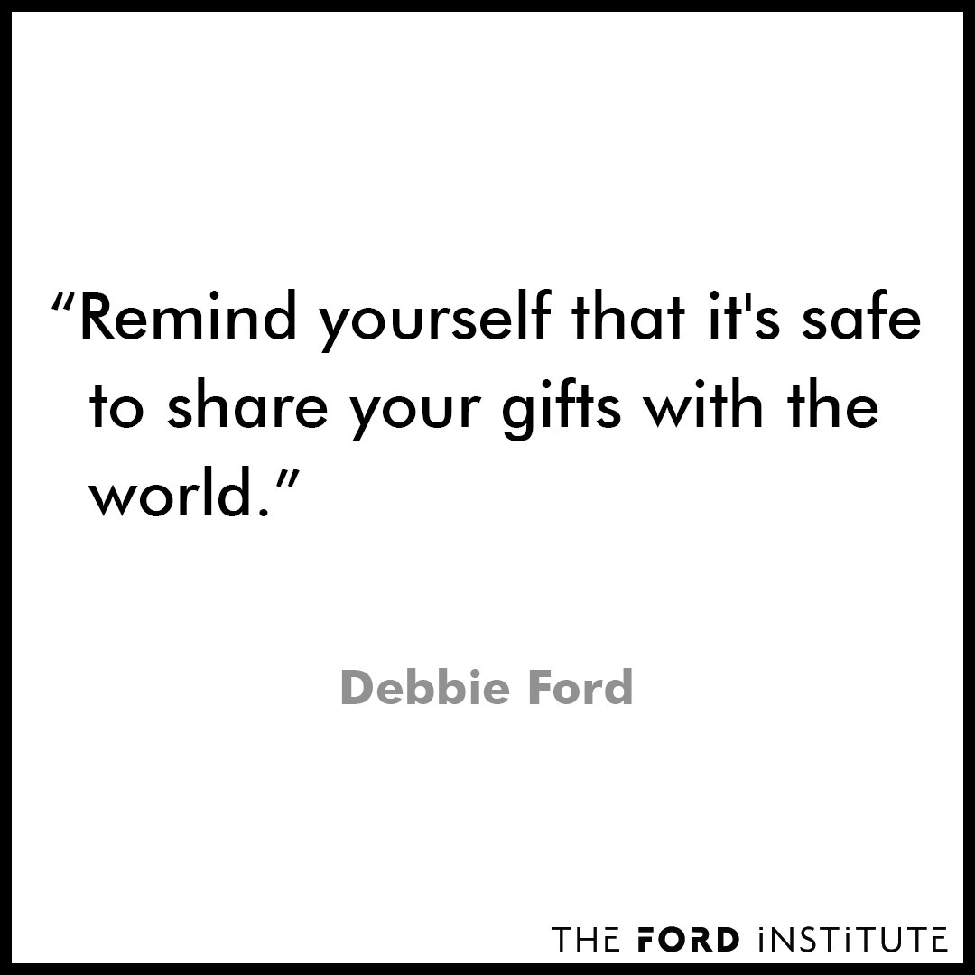"""""""Remind yourself that it's safe to share your gifts with the world."""" Debbie Ford #TheFordInstitute https://t.co/NfCHADccII"""
