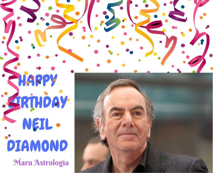 HAPPY BIRTHDAY NEIL DIAMOND!!!!