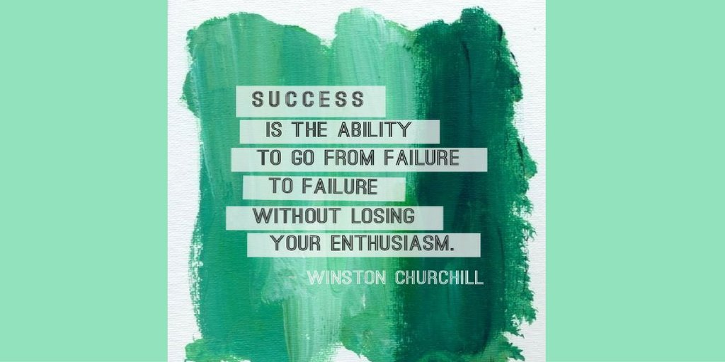 success is the ability to go from one failure with no lose of enthusiasm