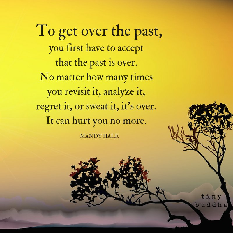 To get over the past, you first have to accept the past is over. It can hurt you no more. https://t.co/CYb6t1sRdW