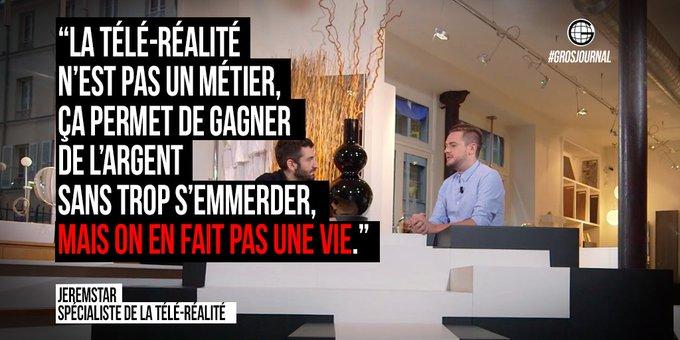 «La télé-réalité n'est pas un métier, on en fait pas une vie.» - @jeremstar au #GrosJournal https://t.co/ZDFhABrVEd