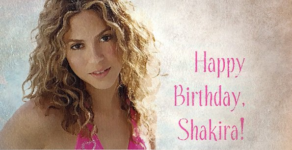 Happy Birthday, Shakira!!!          !!! Best Wishes!