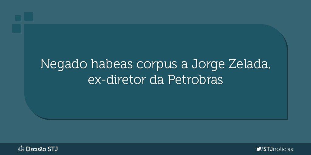 #DecisãoSTJ Quinta Turma nega habeas corpus a ex-diretor da Petrobras Jorge Zelada.
