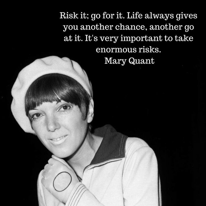 \Risk it; go for it.\ Happy Birthday Mary Quant, 83 today.