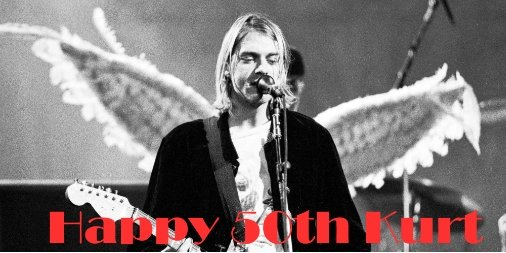 Today would have been Kurt Cobain\s 50th Birthday. Happy Birthday Kurt.