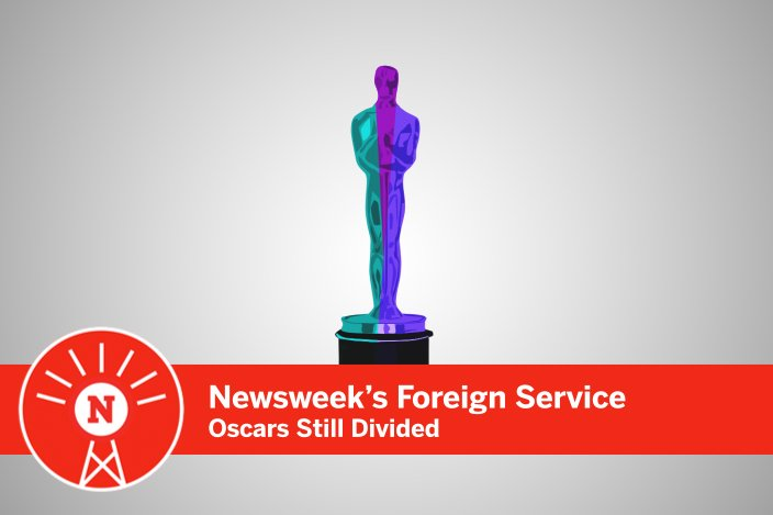 Newsweek's Foreign Service: Oscars still divided. Coming soon.