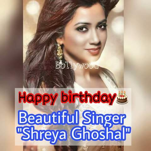 Hi today deauliful singer shreya ghoshal happy birthday