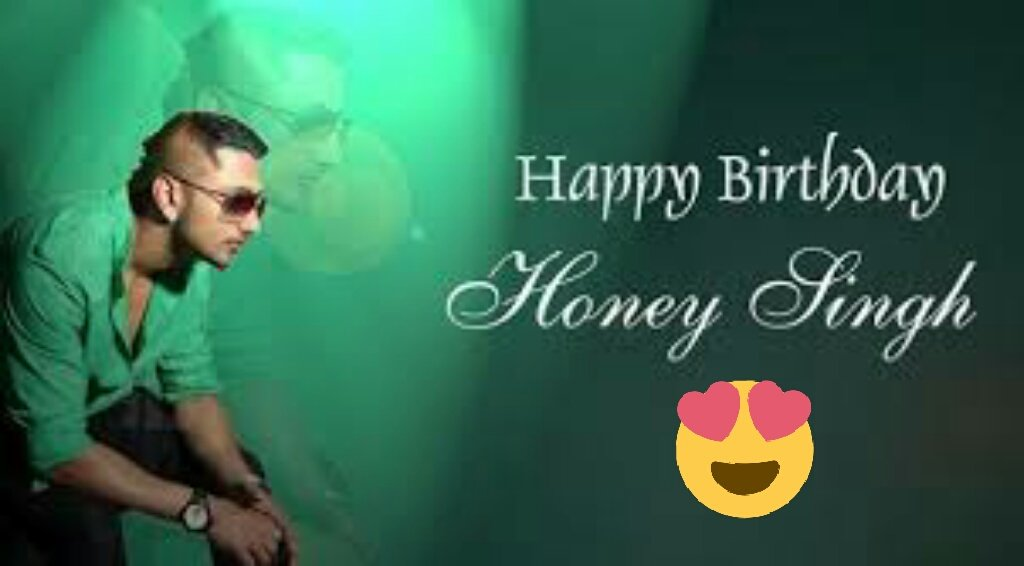 HAPPY BIRTHDAY SO SO SO MUCH HONEY SINGH