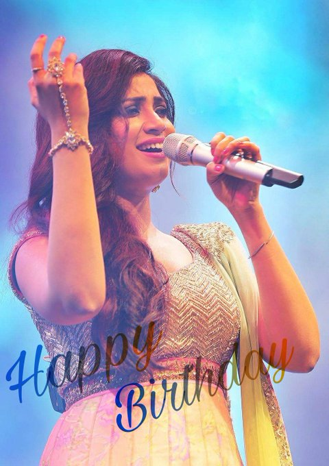 Happy Birthday to the Nightingale of India - Shreya Ghoshal   Lots of love to u