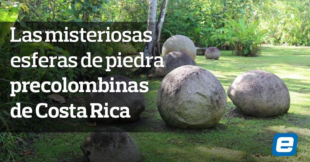 Las misteriosas esferas de piedra precolombinas de Costa Rica