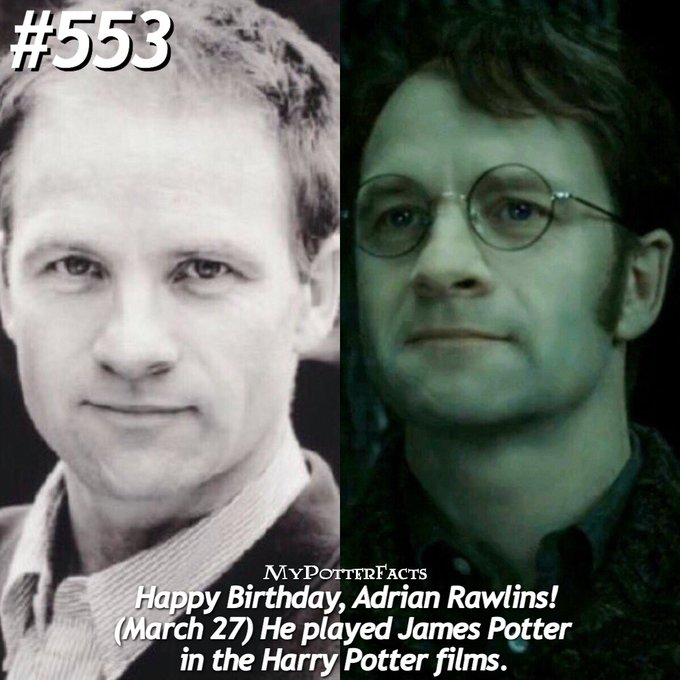 March 27: Happy Birthday, Adrian Rawlins! He played James Potter in the films, and also shares a birthday with him!