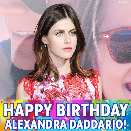 Happy Birthday to actress Alexandra Daddario!