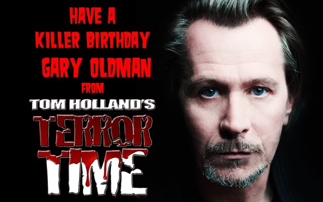 Remessageed T H Terror Time ( Happy Birthday Gary Oldman!