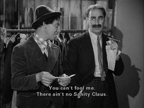 ..it's in every contract,it's what they call a sanity clause. You can't fool me! There ain't no Sanity Claus! #Marx https://t.co/24Zd7V62mR