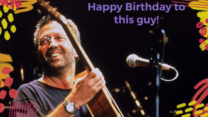 Happy Birthday to the one and only Eric Clapton!